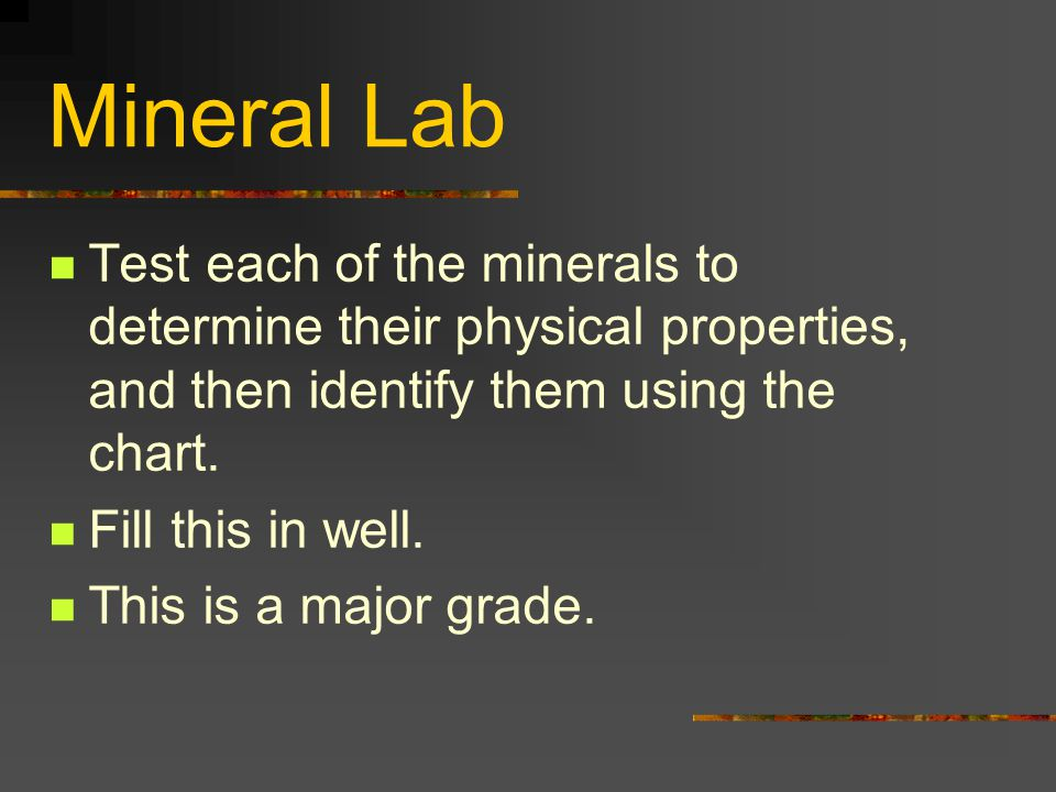 Mineral Lab Test each of the minerals to determine their physical properties, and then identify them using the chart.