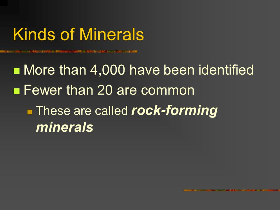 Kinds of Minerals More than 4,000 have been identified