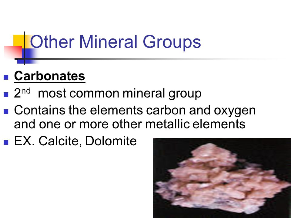 Other Mineral Groups Carbonates 2nd most common mineral group