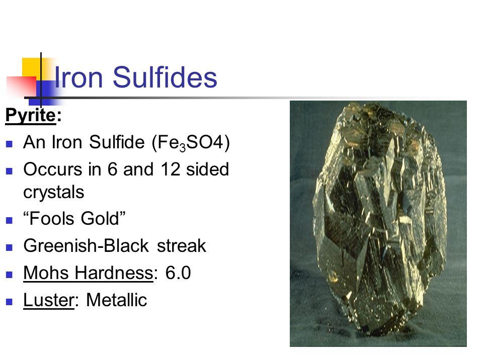 Iron Sulfides Pyrite: An Iron Sulfide (Fe3SO4)