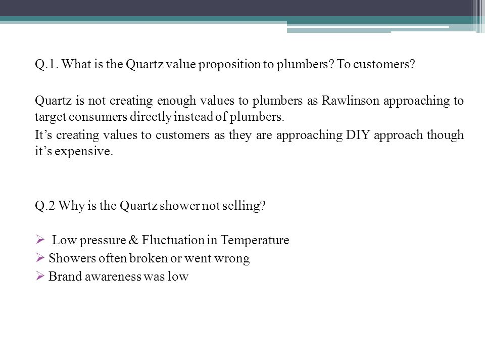 Q.1. What is the Quartz value proposition to plumbers To customers