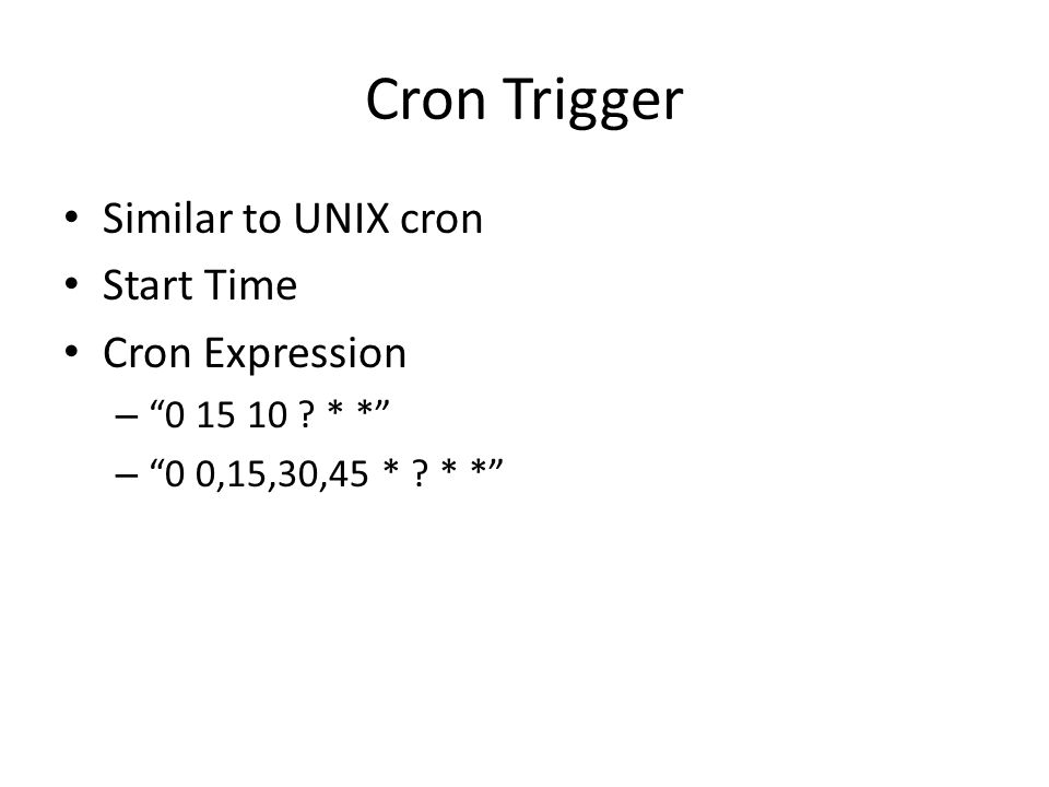 Cron Trigger Similar to UNIX cron Start Time Cron Expression
