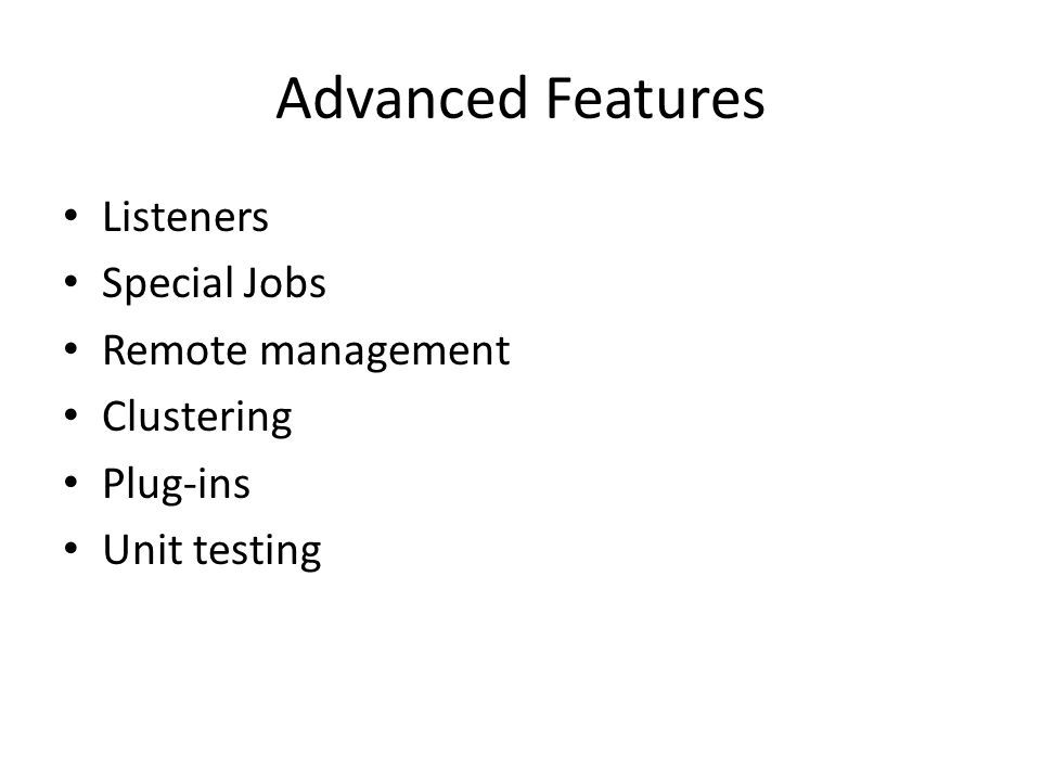 Advanced Features Listeners Special Jobs Remote management Clustering