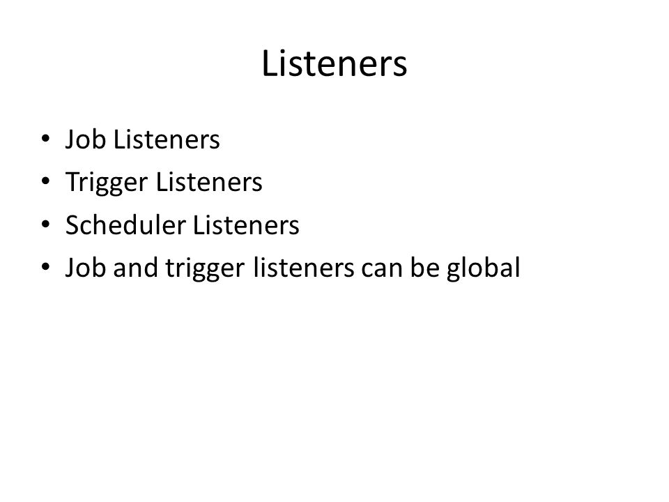 Listeners Job Listeners Trigger Listeners Scheduler Listeners