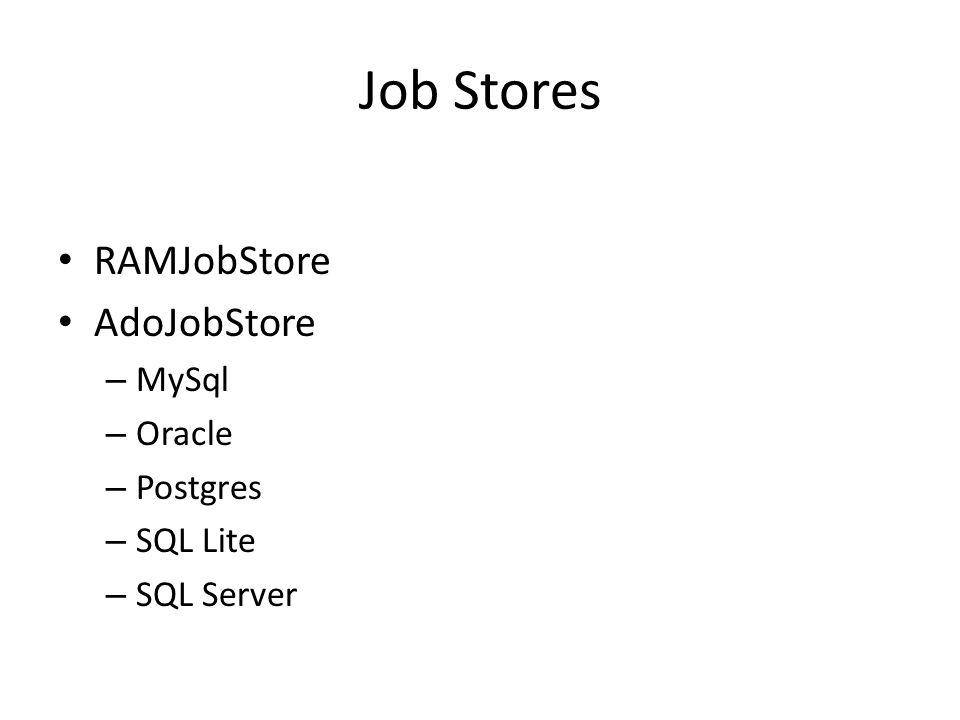 Job Stores RAMJobStore AdoJobStore MySql Oracle Postgres SQL Lite