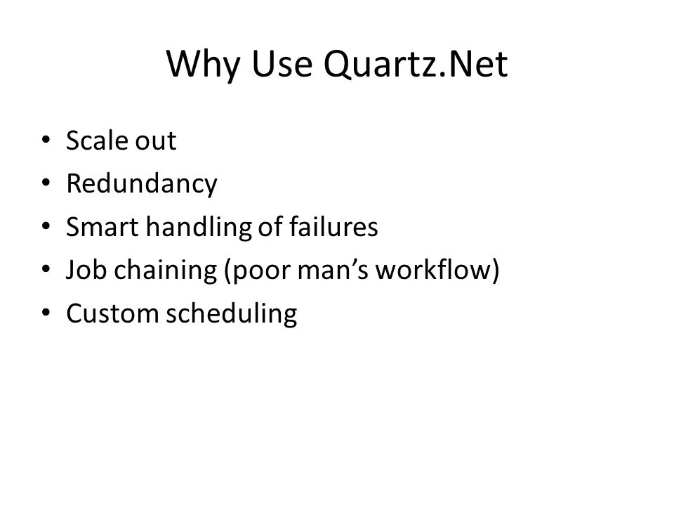 Why Use Quartz.Net Scale out Redundancy Smart handling of failures