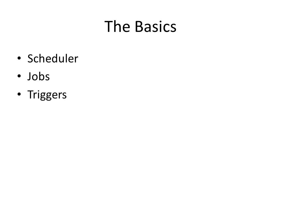 The Basics Scheduler Jobs Triggers