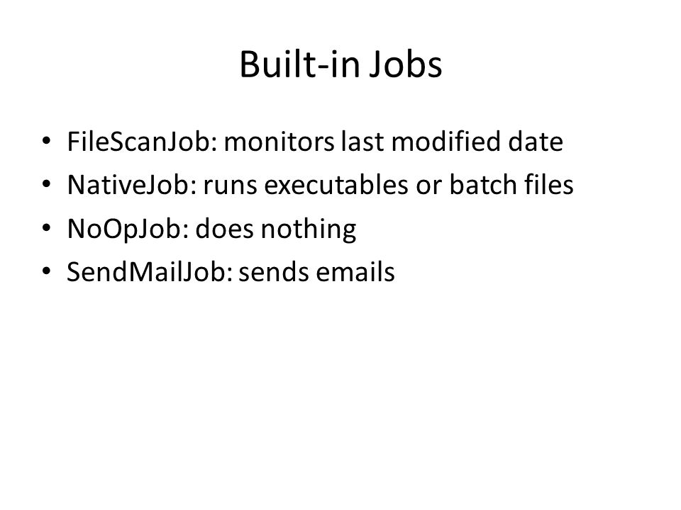 Built-in Jobs FileScanJob: monitors last modified date