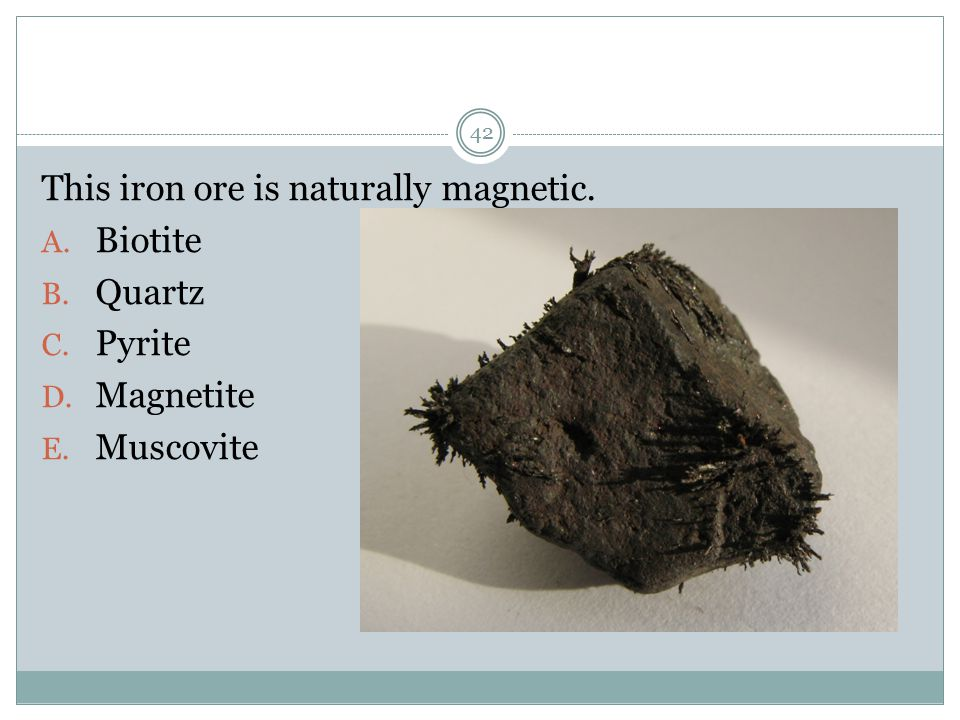 This iron ore is naturally magnetic.