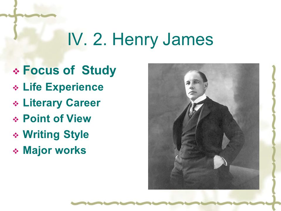 IV. 2. Henry James Focus of Study Life Experience Literary Career