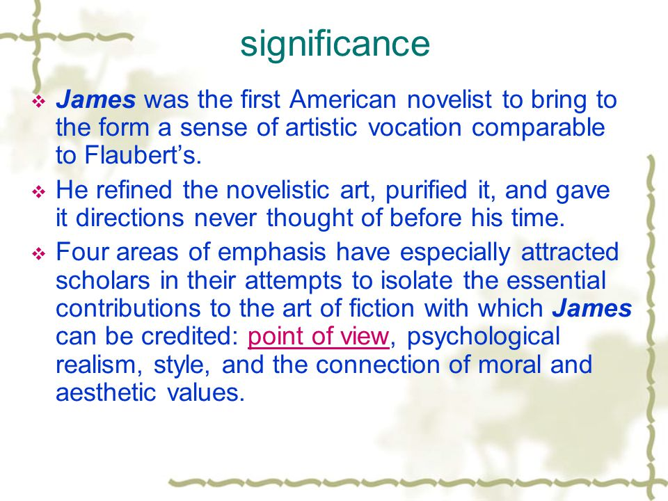 significance James was the first American novelist to bring to the form a sense of artistic vocation comparable to Flaubert's.