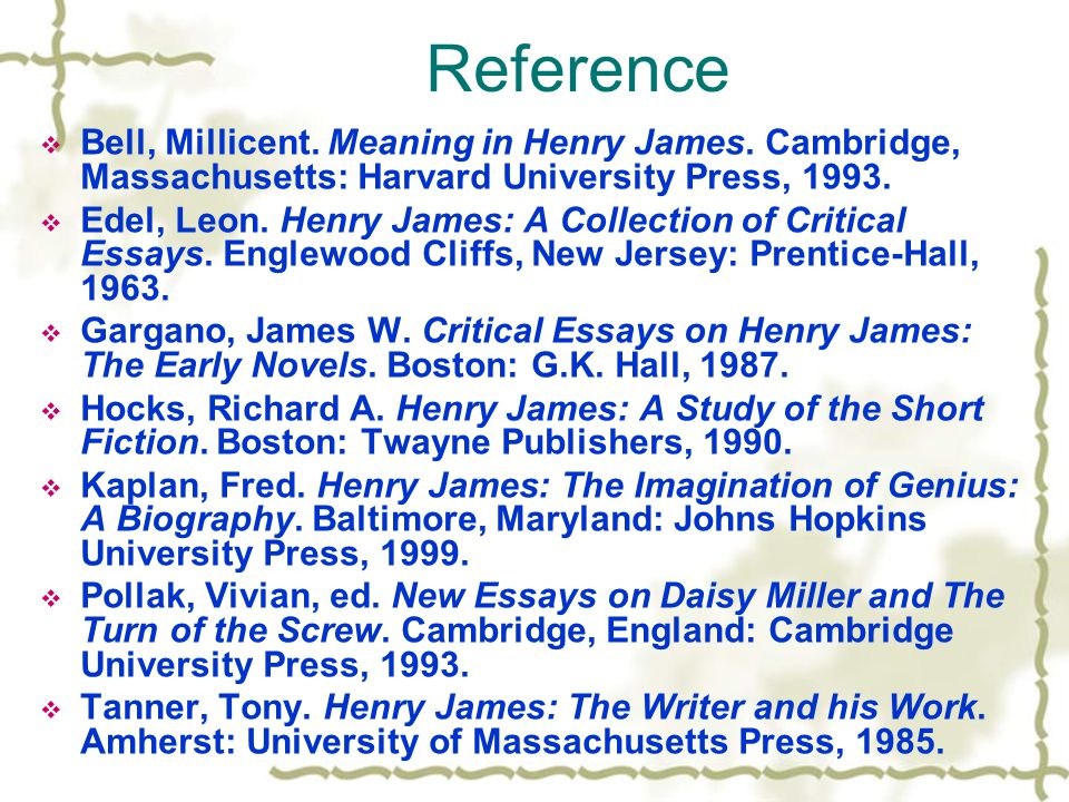 Reference Bell, Millicent. Meaning in Henry James. Cambridge, Massachusetts: Harvard University Press, 1993.