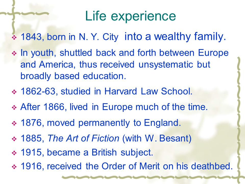 Life experience 1843, born in N. Y. City into a wealthy family.