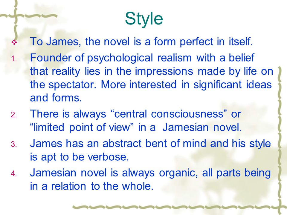 Style To James, the novel is a form perfect in itself.