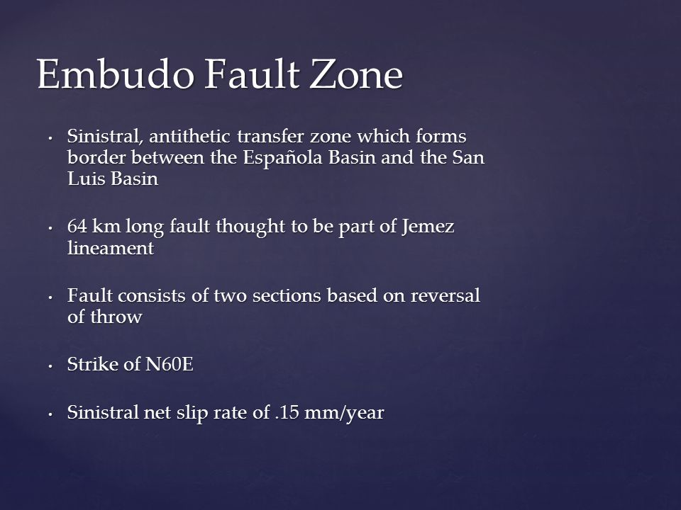 Embudo Fault Zone Sinistral, antithetic transfer zone which forms border between the Española Basin and the San Luis Basin.