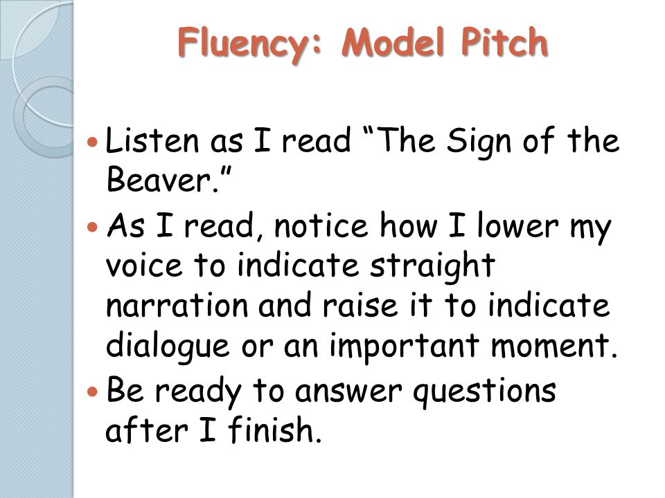 Fluency: Model Pitch Listen as I read The Sign of the Beaver.