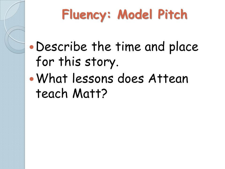 Fluency: Model Pitch Describe the time and place for this story.