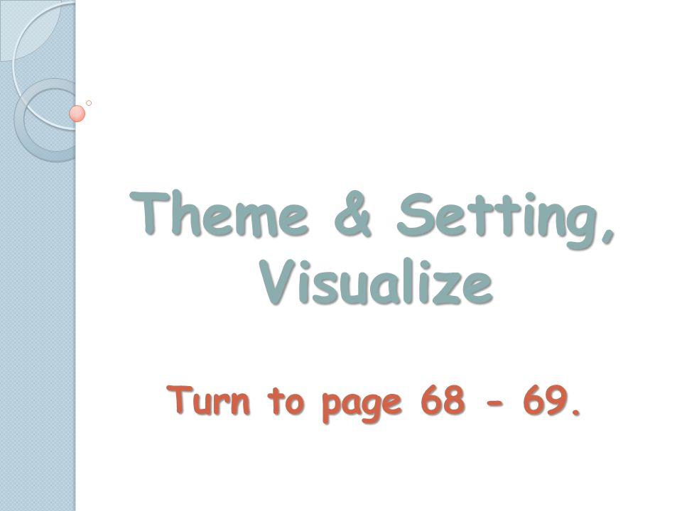 Theme & Setting, Visualize Turn to page 68 - 69.