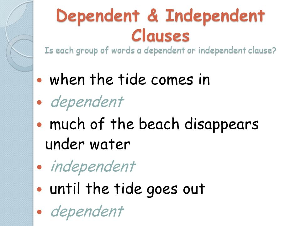 Dependent & Independent Clauses Is each group of words a dependent or independent clause