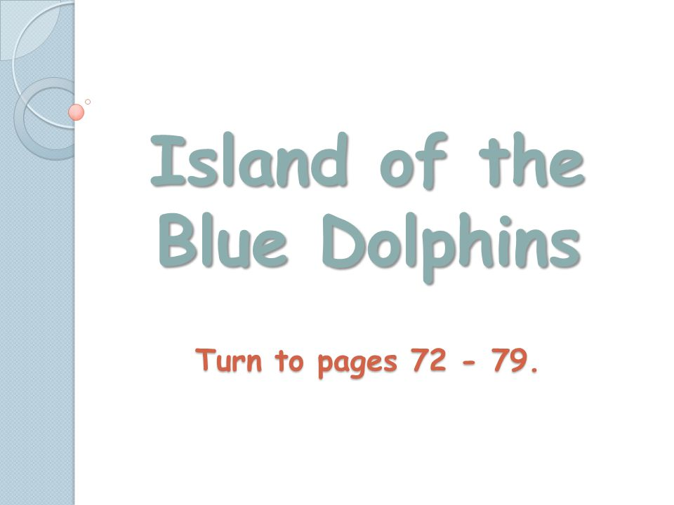 Island of the Blue Dolphins Turn to pages 72 - 79.