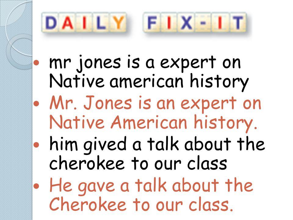 mr jones is a expert on Native american history