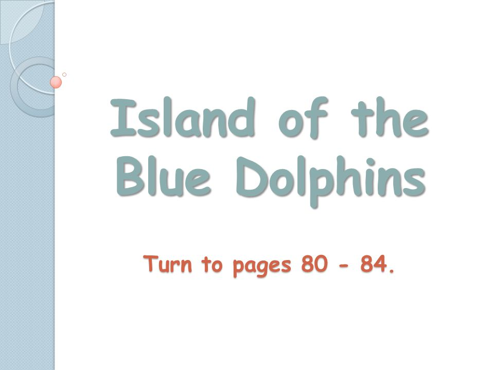 Island of the Blue Dolphins Turn to pages 80 - 84.