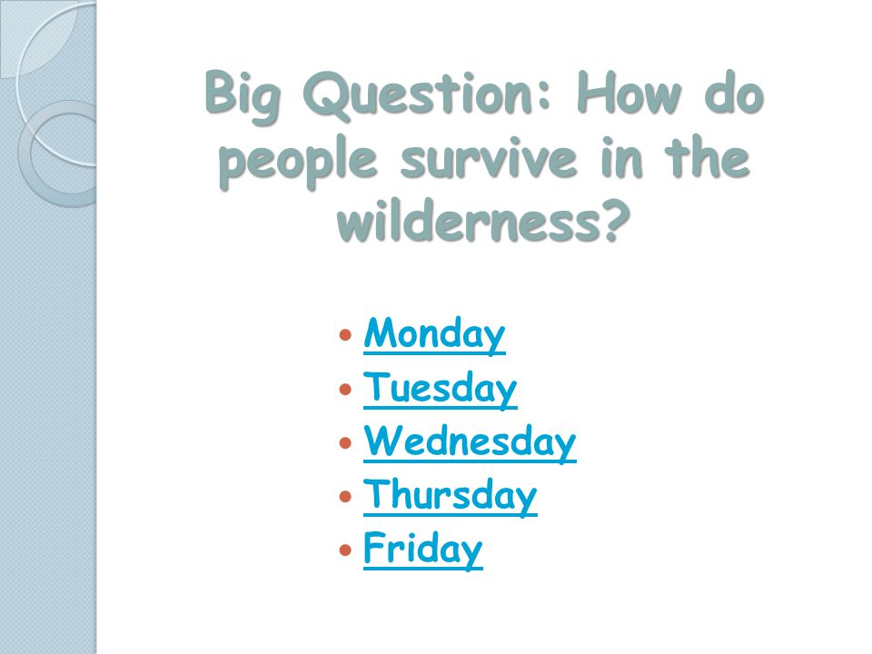Big Question: How do people survive in the wilderness