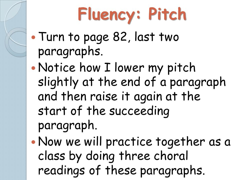 Fluency: Pitch Turn to page 82, last two paragraphs.