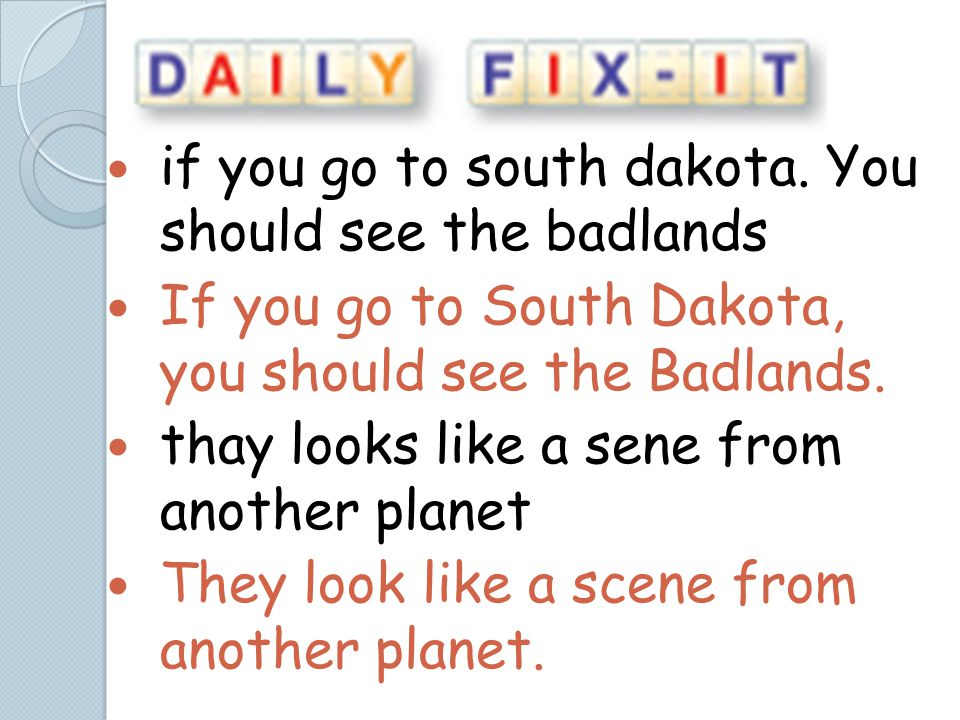 if you go to south dakota. You should see the badlands