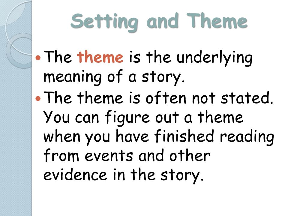 Setting and Theme The theme is the underlying meaning of a story.