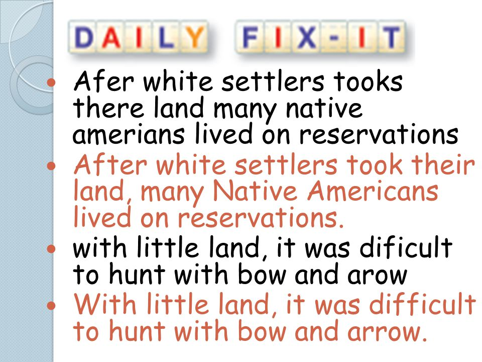 Afer white settlers tooks there land many native amerians lived on reservations
