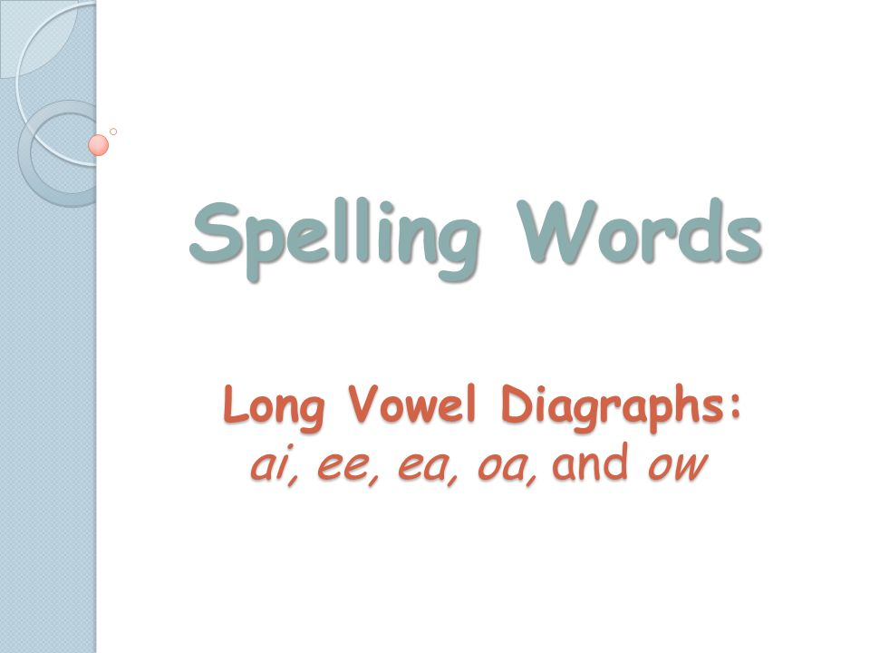 Spelling Words Long Vowel Diagraphs: ai, ee, ea, oa, and ow