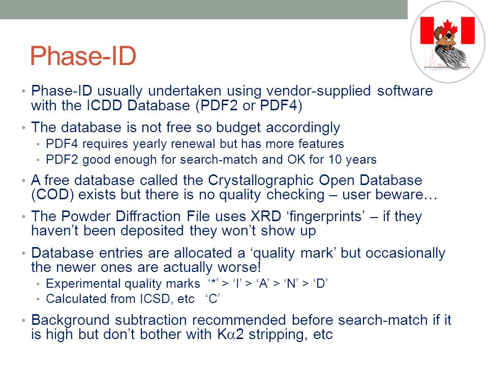 Phase-ID Phase-ID usually undertaken using vendor-supplied software with the ICDD Database (PDF2 or PDF4)