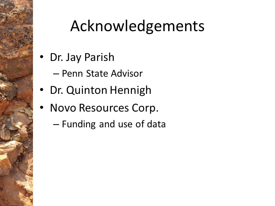 Acknowledgements Dr. Jay Parish Dr. Quinton Hennigh