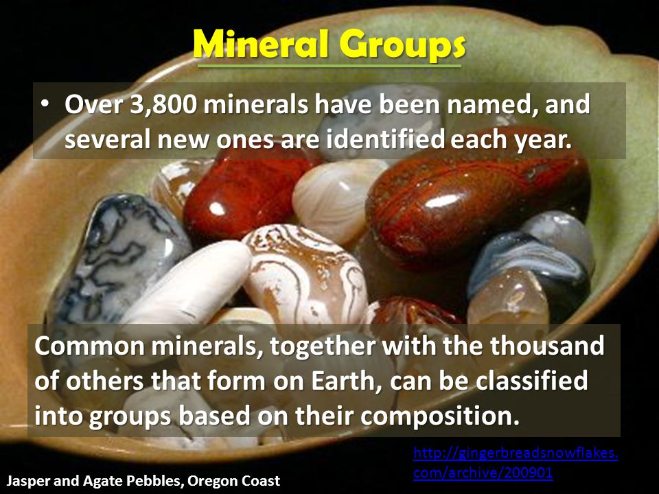 Mineral Groups Over 3,800 minerals have been named, and several new ones are identified each year.