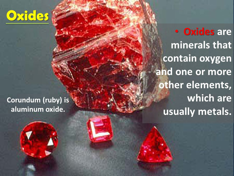 Corundum (ruby) is aluminum oxide.