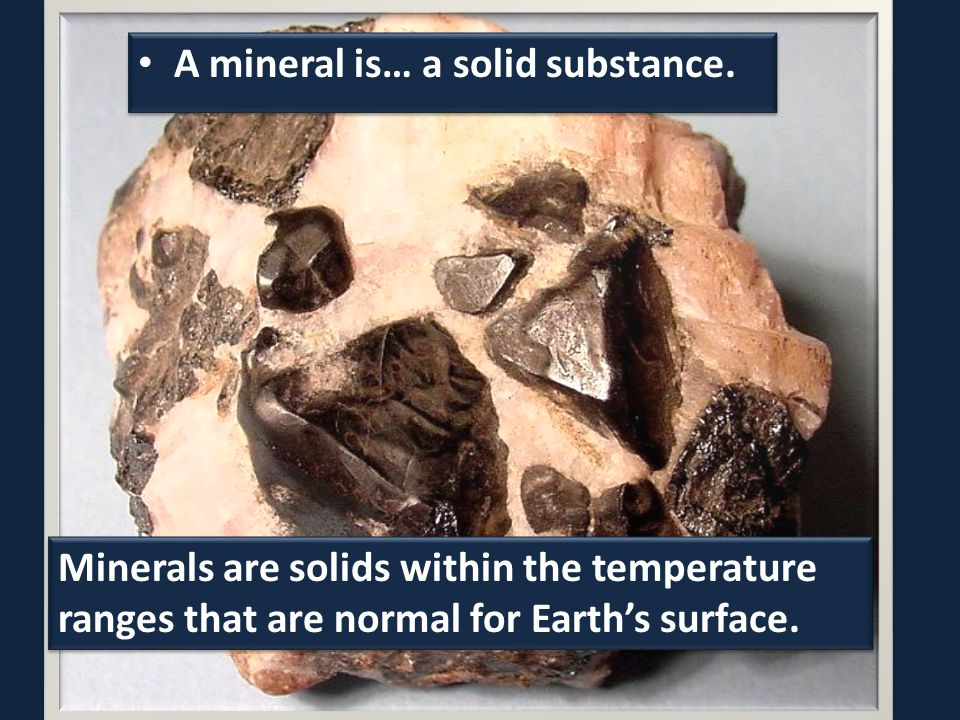 A mineral is… a solid substance.