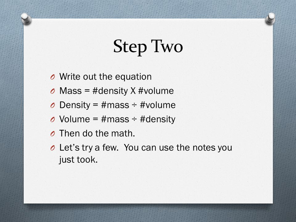 Step Two Write out the equation Mass = #density X #volume
