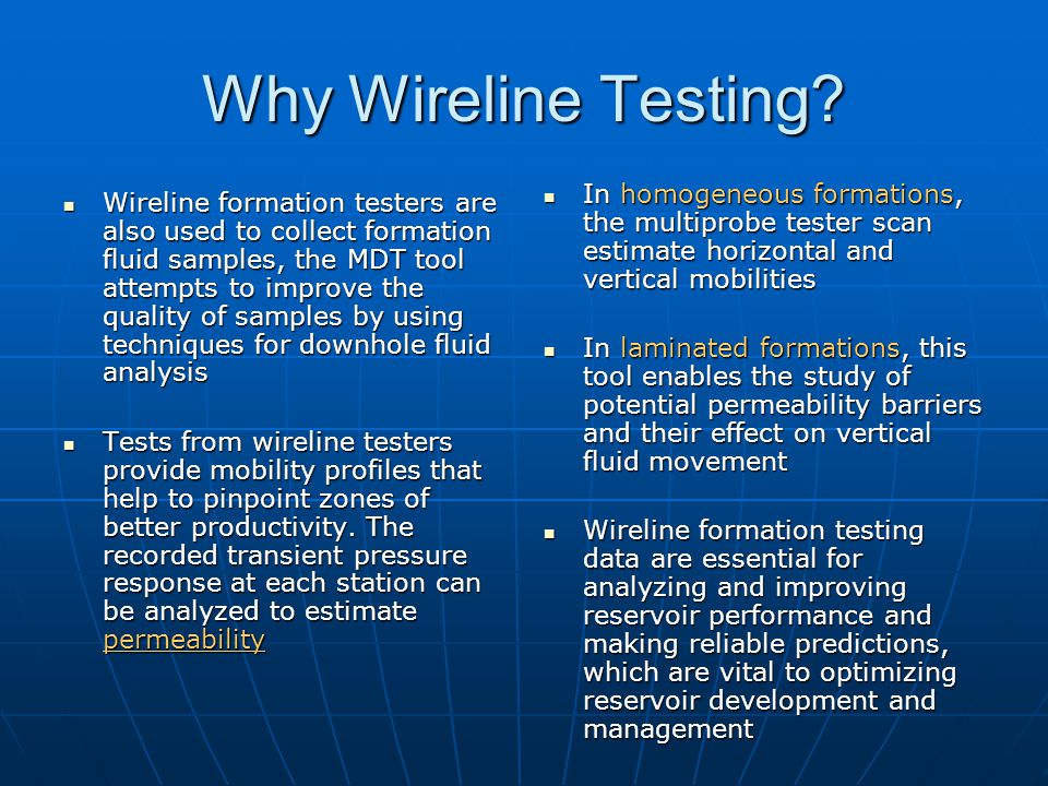Why Wireline Testing In homogeneous formations, the multiprobe tester scan estimate horizontal and vertical mobilities.