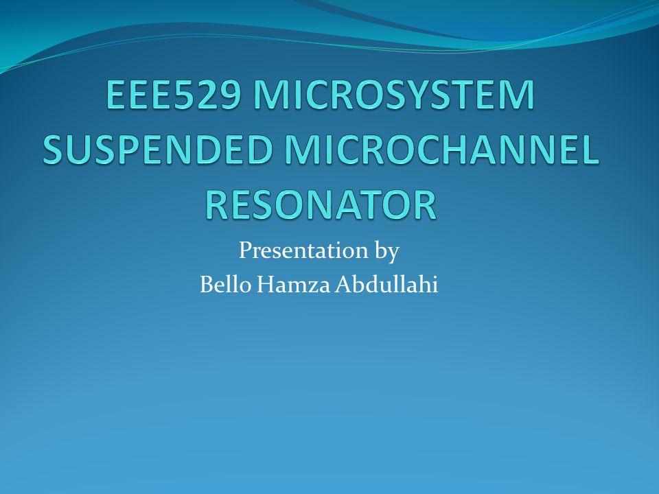 EEE529 MICROSYSTEM SUSPENDED MICROCHANNEL RESONATOR