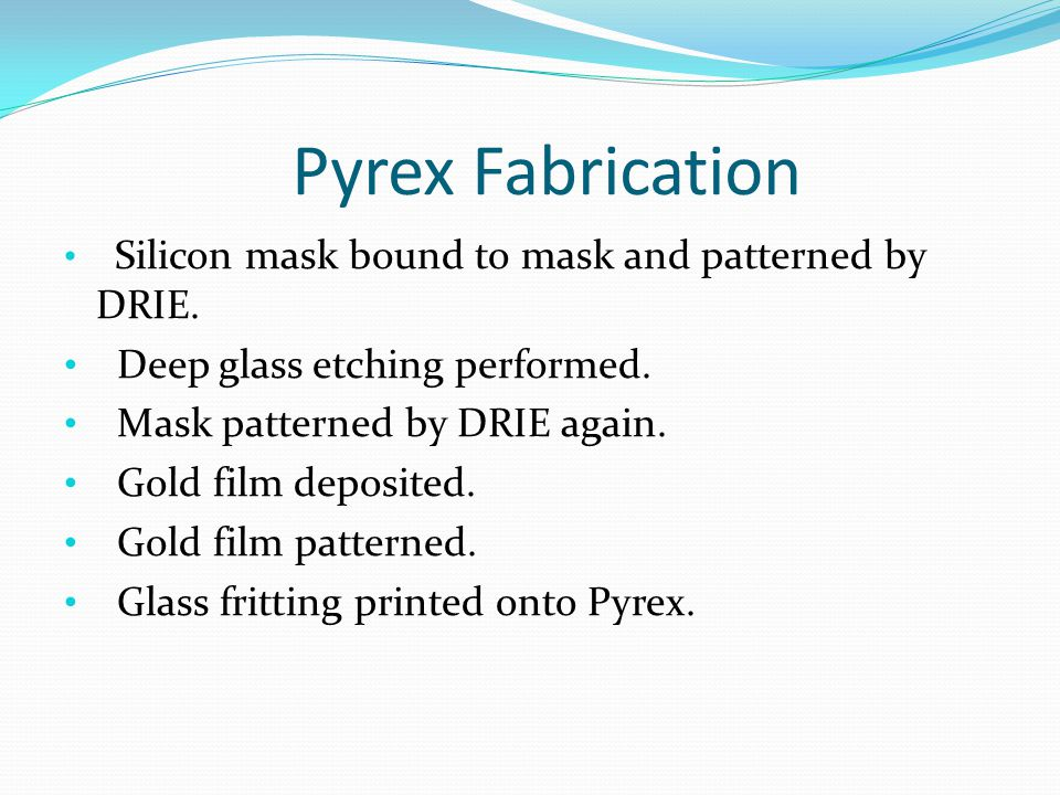 Pyrex Fabrication Deep glass etching performed.