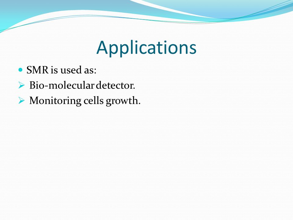 Applications SMR is used as: Bio-molecular detector.