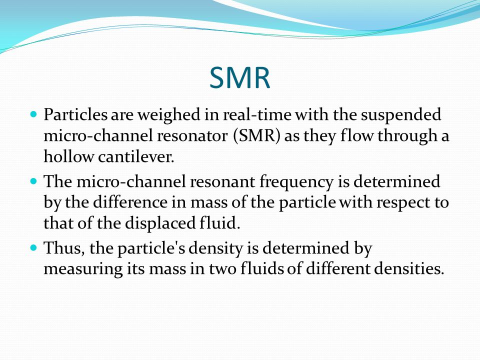 SMR Particles are weighed in real-time with the suspended micro-channel resonator (SMR) as they flow through a hollow cantilever.