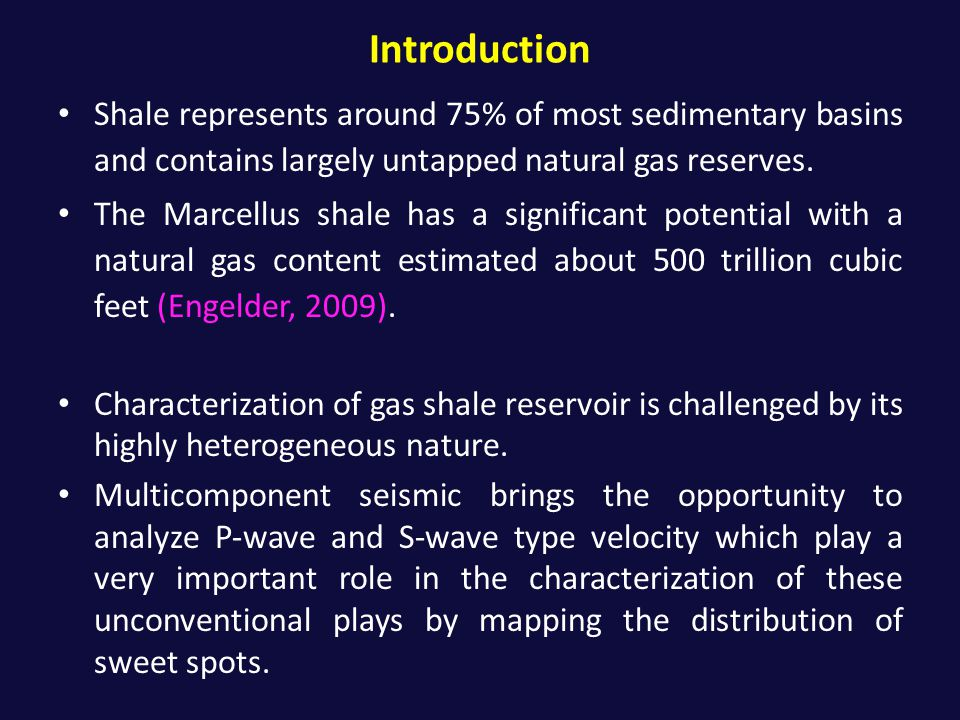 Introduction Shale represents around 75% of most sedimentary basins and contains largely untapped natural gas reserves.