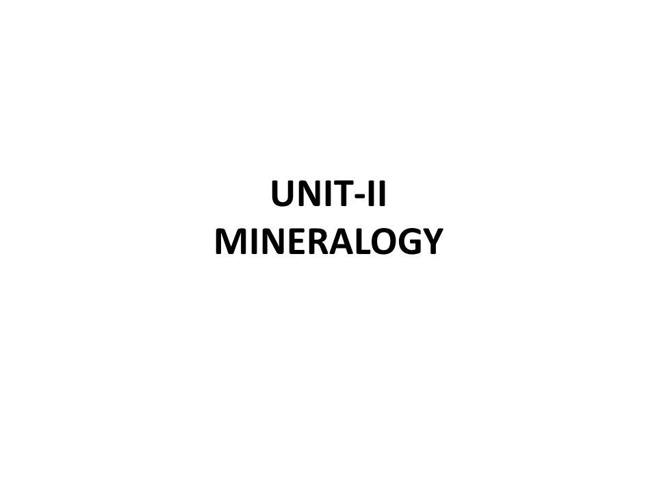 UNIT-II MINERALOGY