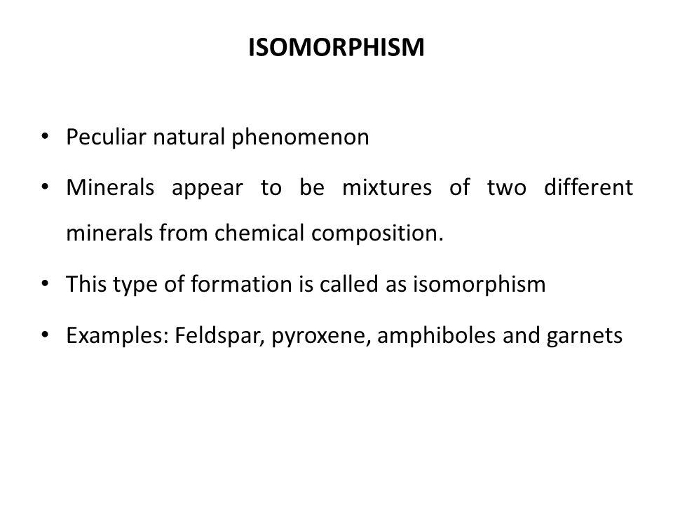 ISOMORPHISM Peculiar natural phenomenon