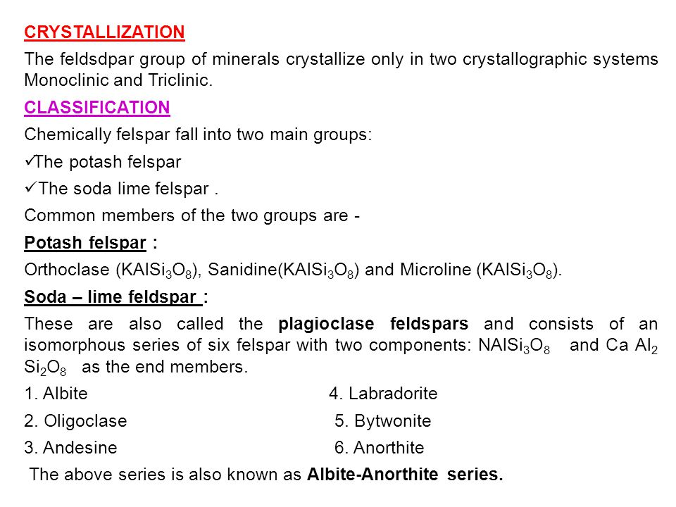 CRYSTALLIZATION The feldsdpar group of minerals crystallize only in two crystallographic systems Monoclinic and Triclinic.