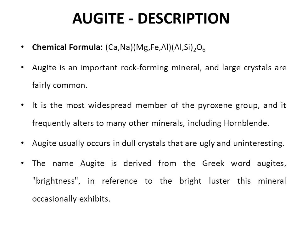 AUGITE - description Chemical Formula: (Ca,Na)(Mg,Fe,Al)(Al,Si)2O6