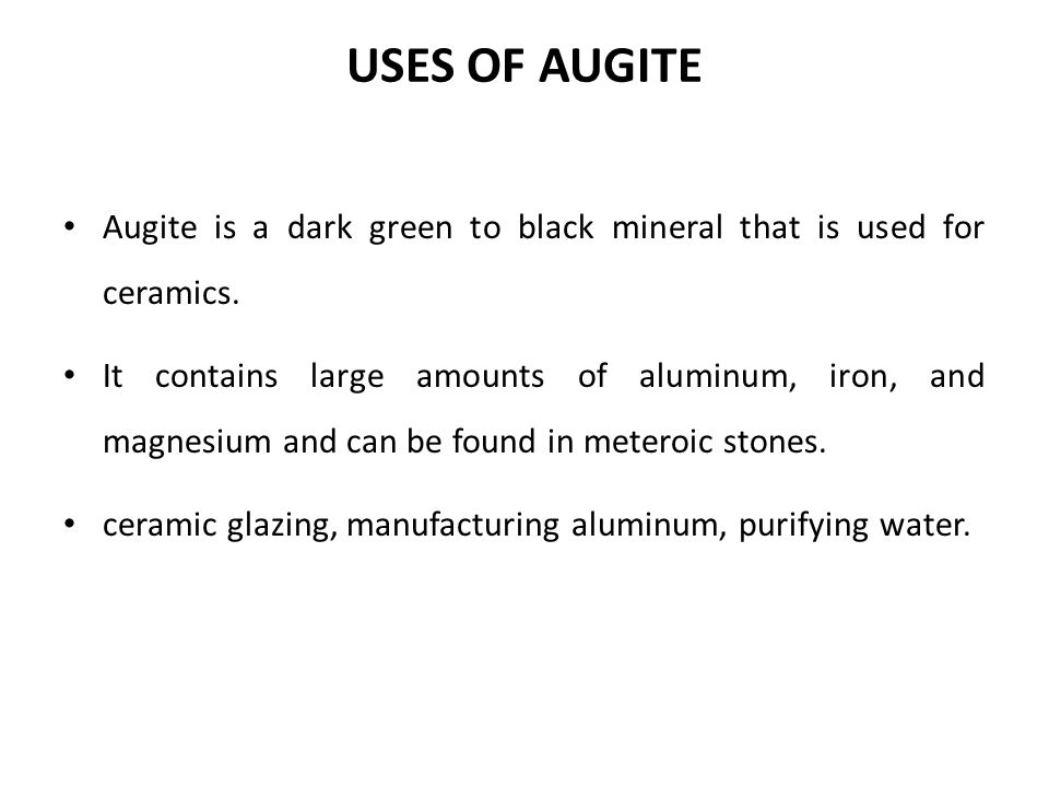 USES OF AUGITE Augite is a dark green to black mineral that is used for ceramics.
