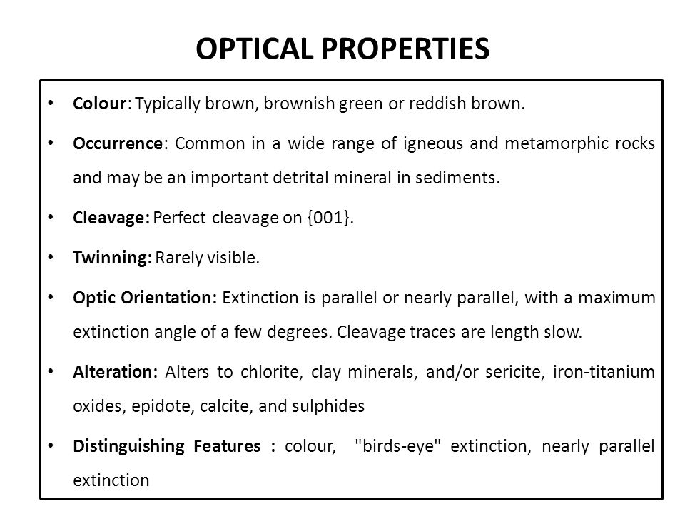 OPTICAL PROPERTIES Colour: Typically brown, brownish green or reddish brown.